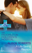A Life-Saving Reunion (Mills & Boon Medical) (Paddington Children's Hospital, Book 6)