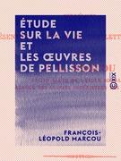 Étude sur la vie et les œuvres de Pellisson