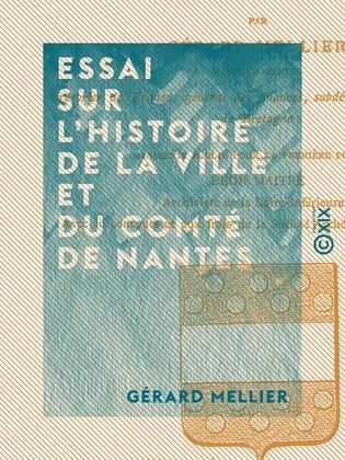 Essai sur l'histoire de la ville et du comté de Nantes