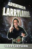 Adventures in Larryland!: Life in Professional Wrestling