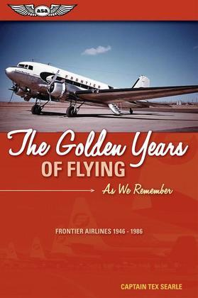 The Golden Years of Flying: As We Remember: Frontier Airlines 1946-1986