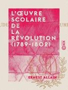 L'Œuvre scolaire de la Révolution (1789-1802)