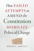 How Failed Attempts to Amend the Constitution Mobilize Political Change
