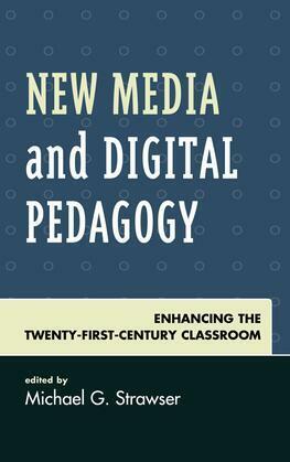 New Media and Digital Pedagogy: Enhancing the Twenty-First-Century Classroom