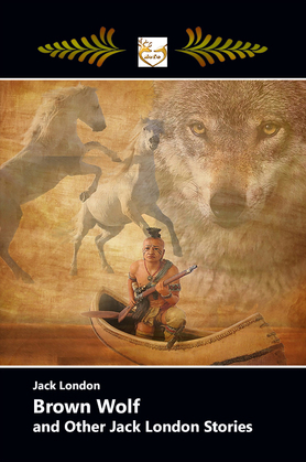BROWN WOLF and Other Jack London Stories