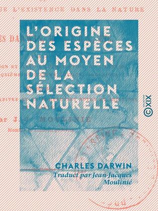 L'Origine des espèces au moyen de la sélection naturelle