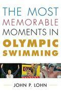 The Most Memorable Moments in Olympic Swimming