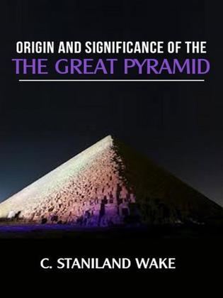 Origin and Significance of The Great Pyramid