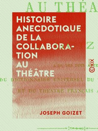 Histoire anecdotique de la collaboration au théâtre