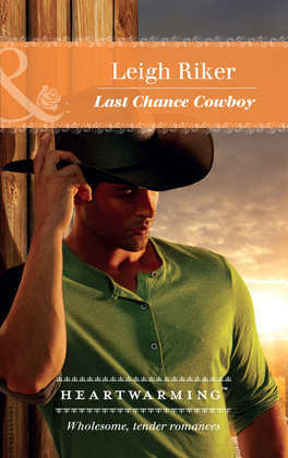 Last Chance Cowboy (Mills & Boon Heartwarming) (Kansas Cowboys, Book 2)