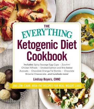 The Everything Ketogenic Diet Cookbook: Includes:  ? Spicy Sausage Egg Cups ? Zucchini Chicken Alfredo ? Smoked Salmon and Brie Baked Avocado ? Chocol