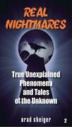 Real Nightmares (Book 2): True Unexplained Phenomena and Tales of the Unknown
