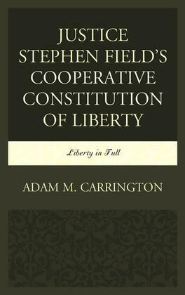 Justice Stephen Field's Cooperative Constitution of Liberty