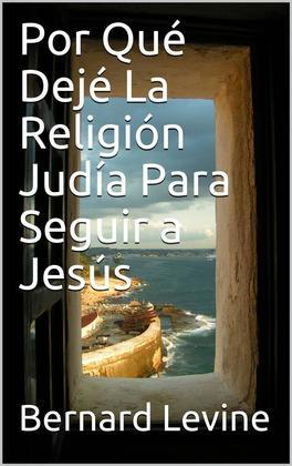 Por Qué Dejé  La Religión Judía Para Seguir A Jesús