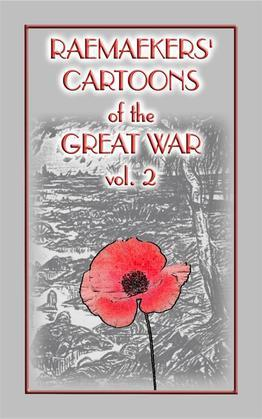 RAEMAEKERS Cartoons of WWI vol 2 - 107 Satrical Cartoons about events during WWI