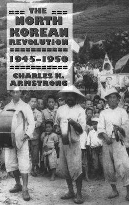 The North Korean Revolution, 1945–1950