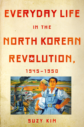 Everyday Life in the North Korean Revolution, 1945–1950
