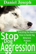 Stop Dog Aggression: Everything You Need to Know to Handle Dog Behavioral Problems