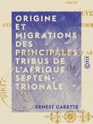 Origine et migrations des principales tribus de l'Afrique septentrionale