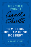 The Million Dollar Bond Robbery: A Hercule Poirot Short Story