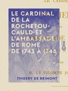 Le Cardinal de La Rochefoucauld et l'ambassade de Rome de 1743 à 1748