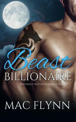 Beast Billionaire Box Set (Bad Boy Alpha Billionaire Werewolf Shifter Romance)