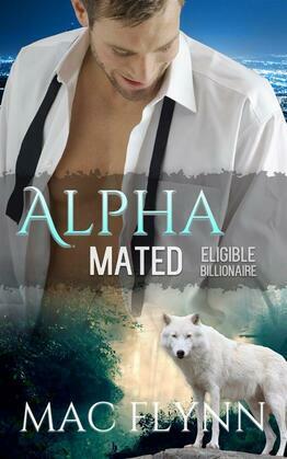 Eligible Billionaire: Alpha Mated, Book 1