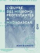 L'Œuvre des missions protestantes à Madagascar