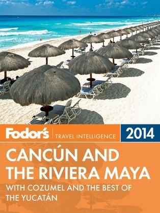 Fodor's Cancun and the Riviera Maya 2014