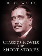 H. G. Wells: Classics Novels and Short Stories