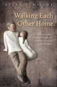 Walking Each Other Home: Reflections about Living a Christian Life from an Older Dad to His Daughter