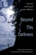 Beyond This Darkness: A Faith-Based Pathway to Recovering from Addictive Behaviors