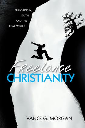 Freelance Christianity: Philosophy, Faith, and the Real World
