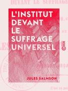 L'Institut devant le suffrage universel