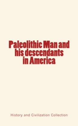 Paleolithic Man and his Descendants in America