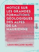 Notice sur les grandes formations géologiques des Alpes de la Maurienne
