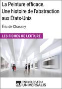 La Peinture efficace. Une histoire de l'abstraction aux États-Unis d'Éric de Chassey
