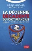 La décennie décadente du foot français