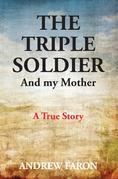 THE TRIPLE SOLDIER : And My Mother
