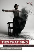 Ties that Bind: Race and the Politics of Friendship in South Africa
