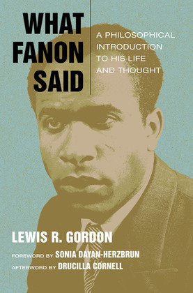 What Fanon Said: A Philosophical Introduction to His Life and Thought
