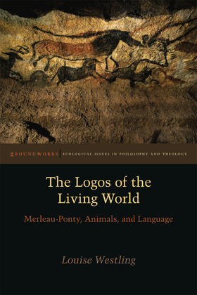 The Logos of the Living World: Merleau-Ponty, Animals, and Language