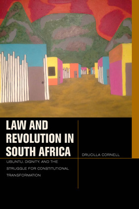 Law and Revolution in South Africa: uBuntu, Dignity, and the Struggle for Constitutional Transformation
