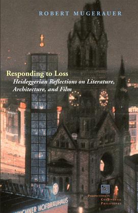 Responding to Loss: Heideggerian Reflections on Literature, Architecture, and Film