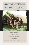 So Conceived and So Dedicated: Intellectual Life in the Civil War-Era North
