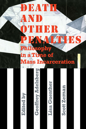 Death and Other Penalties: Philosophy in a Time of Mass Incarceration