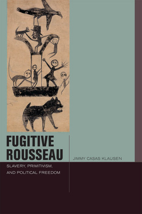 Fugitive Rousseau: Slavery, Primitivism, and Political Freedom