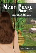 Mary Pearl:  Book 1: Into the Wilderness