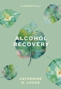 Alcohol Recovery: The Mindful Way