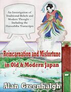 Reincarnation and Misfortune In Old & Modern Japan: An Investigation of Traditional Beliefs and Modern Thought - Including the Hatsushiba Transcripts